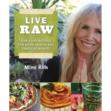 Live Raw; Raw Food Recipes For Good Health and Timeless Beauty