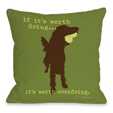 Doggy Décor If its Worth Doing Throw Pillow