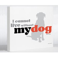 <strong>OneBellaCasa.com</strong> Can Not Live Without My Dog Wall Decor