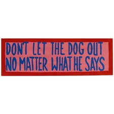 Don't Let The Dog Out Textual Art