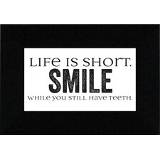 <strong>Artistic Reflections</strong> Life Is Short?Smile Print Art