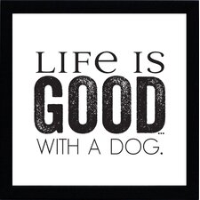 Life Is Good with a Dog Framed Textual Art