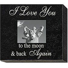 I Love You to the Moon & Back Again Home Frame