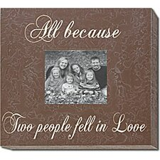 All Because Two People Fell in Love Home Frame