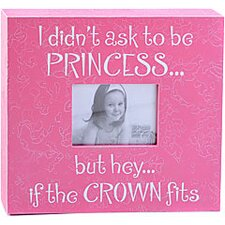 I Didn't Ask to Be...Princess Child Frame