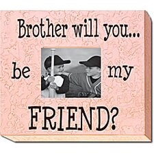 Brother Will You...Be My Friend? Picture Frame