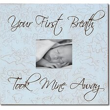 Your First Breath Took Mine Away Child Frame