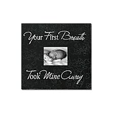 Your First Breath Took Mine Away Home Frame