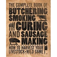 Complete Book of Butchering, Smoking, Curing, and Sausage Making