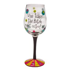 """Wine Takes the Bitch Right Out of Me"" Handpainted Wine Glass"