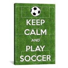 Keep Calm and Play Soccer Textual Art on Canvas