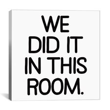 Modern Art We Did It In this Room Graphic Art on Canvas
