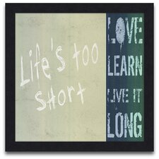 Words to Live Life's Too Short Framed Graphic Art