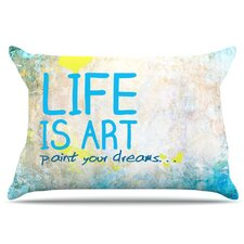 Life Is Art Pillowcase