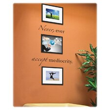 Never, Ever Accept Mediocrity Wall Decal and Picture Frames