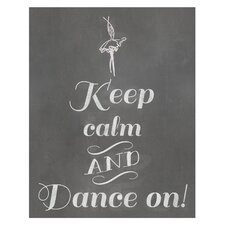 Keep Calm and Dance on! Art Print