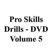 Volume 5 DVD's Pro-Skills Drills