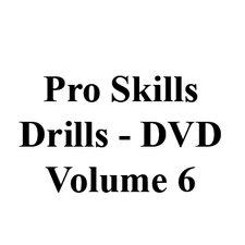 Volume 6 DVD's Pro-Skills Drills