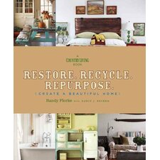 <strong>Sterling Publishing Co Inc</strong> Restore, Recycle, Repurpose; Create a Beautiful Home