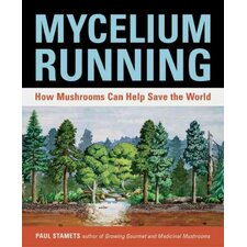 Mycelium Running; How Mushrooms Can Help Save the World
