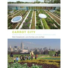 Carrot City; Creating Places for Urban Agriculture